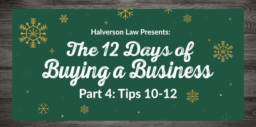 The 12 Days of Buying a Business Part 4: Tips 10-12. Halverson Law.